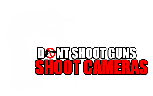 Don't Shoot Guns Shoot Cameras